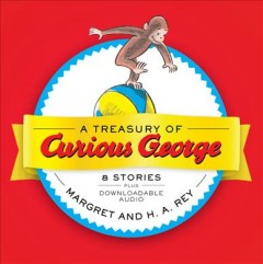 A treasury of Curious George / Margret and H.A. Rey ; illustrated in the style of H.A. Rey by Vipah Interactive and Martha Weston.