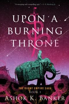 Upon a burning throne Ashok K. Banker.