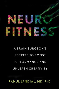 Neurofitness : the real science of peak performance from a college dropout turned brain surgeon