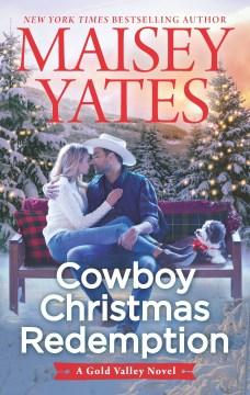 Cowboy Christmas redemption / Maisey Yates.