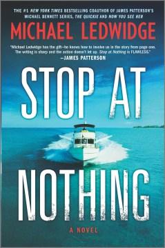 Stop at nothing : a novel / Michael Ledwidge.
