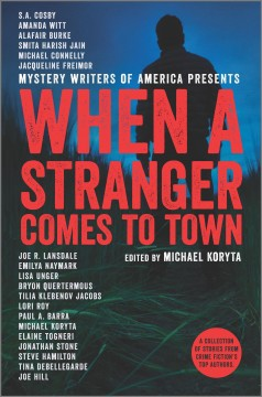 When a stranger comes to town / edited by Michael Koryta.