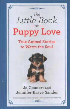 The Little Book of Puppy Love : True Animal Stories to Warm the Soul