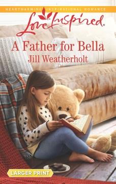 A father for Bella / Jill Weatherholt.
