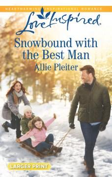 Snowbound with the best man / Allie Pleiter.