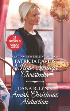 A Hope Springs Christmas/ Patricia Davids ; Amish Christmas abduction / Dana R. Lynn.