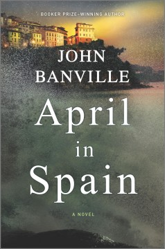 April in Spain : a novel / John Banville.