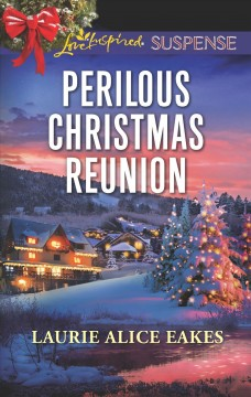 Perilous Christmas reunion / Laurie Alice Eakes.