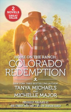 Home on the ranch : Colorado redemption / Tanya Michaels, Michelle Major.