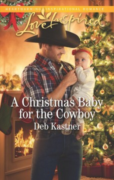 A Christmas baby for the cowboy / Deb Kastner.