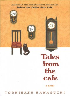Tales from the cafe : a novel / Toshikazu Kawaguchi ; translated from Japanese by Geoffrey Trousselot.