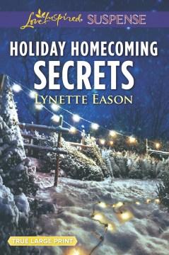 Holiday homecoming secrets / Lynette Eason.