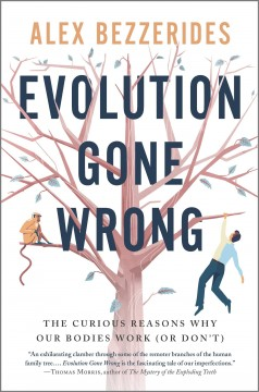 Evolution Gone Wrong : The Curious Reasons Why Our Bodies Work (Or Don't)