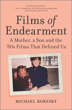 Films of Endearment : A Mother, a Son and the '80s Films That Defined Us