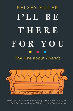 I'll be there for you : the one about Friends / Kelsey Miller.