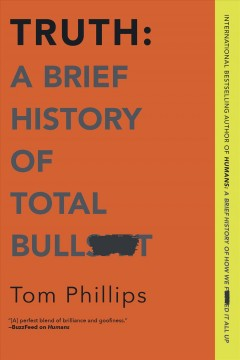 Truth : A Brief History of Total Bullsh-t