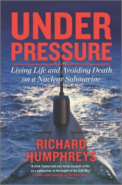 Under Pressure : Living Life and Avoiding Death on a Nuclear Submarine