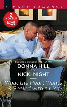 What the Heart Wants & Sealed With a Kiss : A 2-in-1 Collection