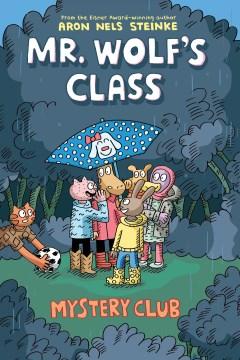 Mr. Wolf's class : mystery club / Aron Nels Steinke.