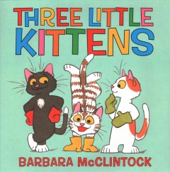 Three little kittens : (and one little mouse!) / Barbara McClintock.