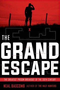 The grand escape the greatest prison breakout of the 20th century / by Neal Bascomb.