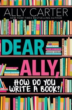 Dear ally, how do you write a book Ally Carter
