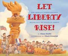 Let Liberty rise : how America's schoolchildren helped save the Statue of Liberty
