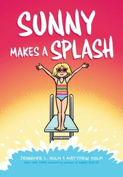 Sunny makes a splash / Jennifer L. Holm & Matthew Holm ; with color by Lark Pien.