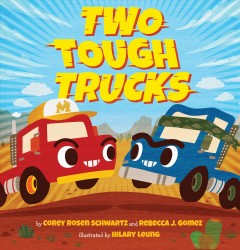 Two tough trucks / by Corey Rosen Schwartz and Rebecca J. Gomez ; illustrated by Hilary Leung.