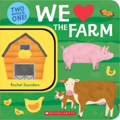 We [love] the farm : two books in one / by Rachael Saunders.