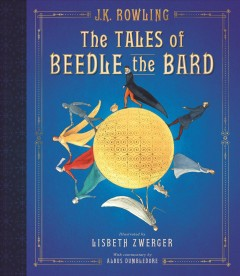 The tales of Beedle the Bard / J.K. Rowling ; illustrated by Lisbeth Zwerger ; translated from the Ancient Runes by Hermione Granger ; with commentary by Albus Dumbledore.