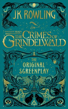 Fantastic beasts : the crimes of Grindelwald : the original screenplay / J.K. Rowling ; illustrations and design by Minalima.