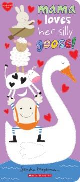 Mama loves her silly goose! [board book] / Sandra Magsamen.