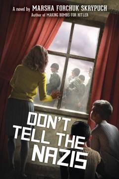 Don't tell the Nazis : a novel