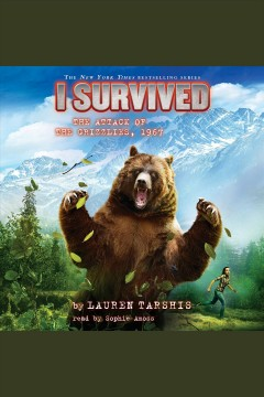 I survived the attack of the grizzlies, 1967 [electronic resource] / Lauren Tarshis