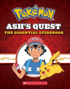 Ash's Quest : The Essential Guidebook: Ash's Quest from Kanto to Alola