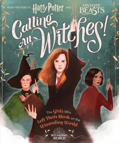 Calling All Witches! : The Girls Who Left Their Mark on the Wizarding World