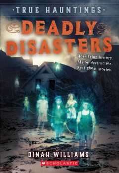 True hauntings : deadly disasters