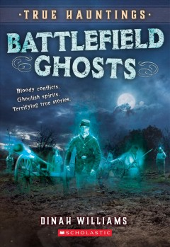 Battlefield ghosts : true hauntings