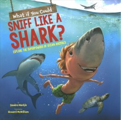 What if you could sniff like a shark? : explore the superpowers of ocean animals