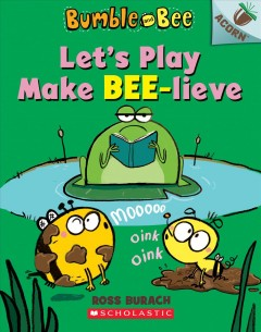 Let's play make bee-lieve / Ross Burach.