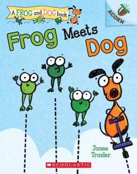 Frog Meets Dog : An Acorn Book