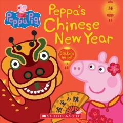 Peppa's Chinese New Year / adapted by Mandy Archer and Cala Spinner.