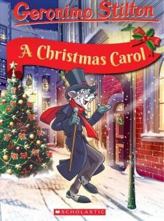 A Christmas carol / Geronimo Stilton ; baseed on the novel by Charles Dickens ; illustrations by Andrea Denegri and Edwyn Nori ; translated by Emily Clement.