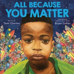 All because you matter / written by Tami Charles ; illustrated by Caldecott Honor winner Bryan Collier.