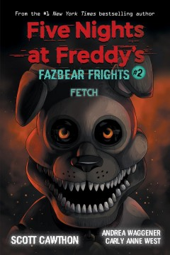 Fetch / Scott Cawthon, Andrea Waggener, Carly Anne West.