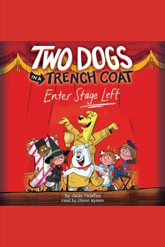 Two dogs in a trench coat enter stage left [electronic resource] : Two Dogs in a Trench Coat Series, Book 4 / Julie Falatko