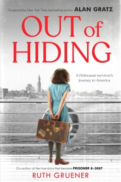 Out of hiding : a Holocaust survivor's journey to America / Ruth Gruener ; with Rachel Klein.