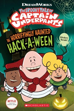The spooky tale of Captain Underpants : the horrifyingly haunted Hack-a-ween.
