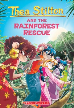 Thea Stilton and the rainforest rescue / text by Thea Stilton ; illustrations by Barbara Pellizzari, Vleria Barmbilla, Chiara Balleello, Federico Giretti, Antonia Campo, and Flavio Ferron ; translated by Lidia Tramontozzi.
